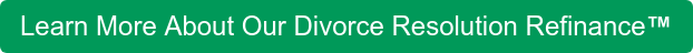 Learn More About Our Divorce Resolution Refinance